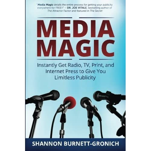 Media Magic: Instantly Get Radio, TV, Print and Internet Press to Give You Limitless Publicity by Shannon M Burnett-Gronich (2014-02-11)