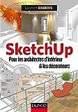 SketchUp - Pour les architectes d'intérieur et les décorateurs (Hors Collection)