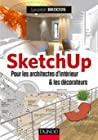 SketchUp - Pour les architectes d'intérieur et les décorateurs