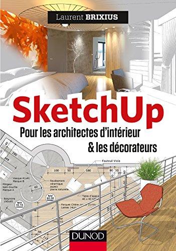 SketchUp - Pour les architectes d'intérieur et les décorateurs par Laurent Brixius