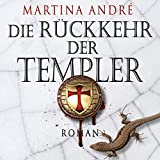 Die Rückkehr der Templer: Tempelritter 2 - Martina André