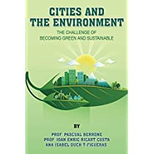 Cities and the Environment: The challenge of becoming green and sustainable (IESE CITIES IN MOTION: International urban best practices book series 1) (English Edition)