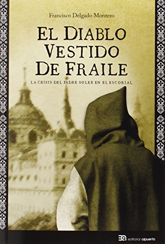 El Diablo Vestido De Fraile. La Crisis Del Padre Soler En El Escorial (Almenara)
