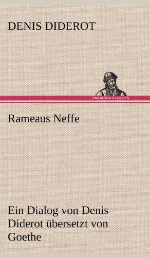 Rameaus Neffe. Übersetzt von Johann Wolfgang von Goethe: Ein Dialog von Denis Diderot übersetzt von Goethe