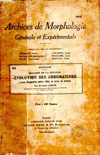 Archives de Morphologie générale et expérimentale fascicule 25: Biologie de la cellule, évolution des chromatines