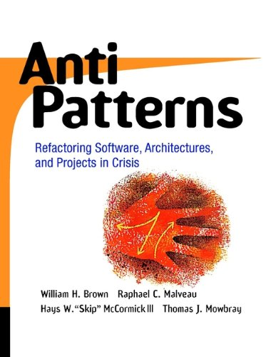 AntiPatterns: Refactoring Software, Architecture and Projects in Crisis