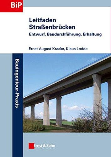 Leitfaden Straßenbrücken: Entwurf, Baudurchführung, Erhaltung (Bauingenieur-Praxis)
