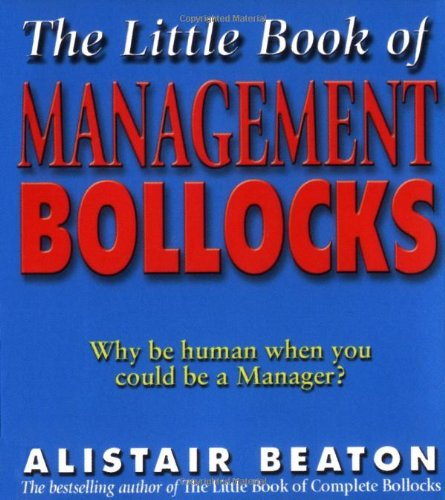 The Little Book Of Management Bollocks: Why be Human When You Could be a Manager? por Alistair Beaton