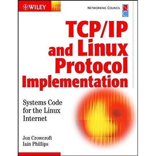 TCP/IP & Linux Protocol Implementation: Systems Code for the Linux Internet by Jon Crowcroft (2001-10-15)