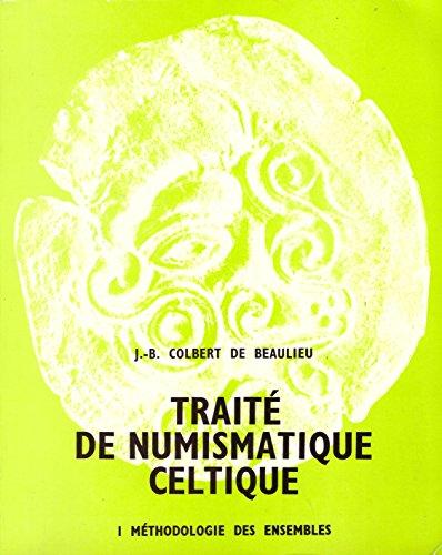 Traité de numismatique celtique Tome 1 : Méthodologie des ensembles (Centre de Recherche d'Histoire ancienne, Volume 5, Série Numismatique)
