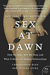 Sex at Dawn: How We Mate, Why We Stray, and What It Means for Modern Relationships: Written by Christopher Ryan, 2012 Edition, (Reprint) Publisher: Harper Perennial [Paperback]