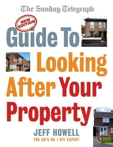 Guide to Looking After Your Property: Everything you need to know about maintaining your home (Sunday Telegraph) by Howell, Jeff Rev. and Updated Edition (2008)