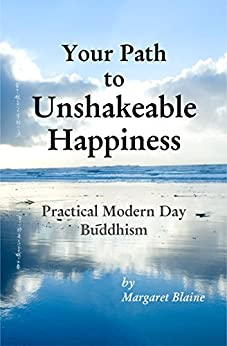 Your Path to Unshakeable Happiness: Practical Modern Day Buddhism by [Blaine, Margaret]