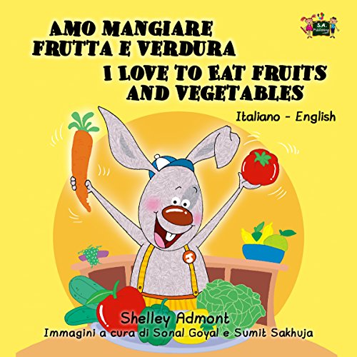 Amo mangiare frutta e verdura I Love to Eat Fruits and Vegetables (Italian English Bilingual Collection)