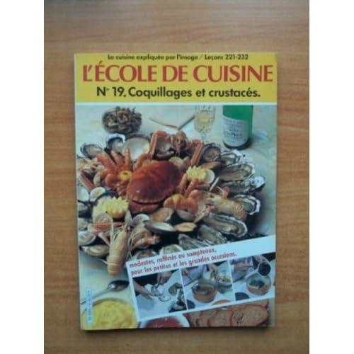 L'ECOLE DE CUISINE n° 19 : COQUILLAGES ET CRUSTACES la cuisine expliquée par l'image / leçons 221-232 : 12 leçons filmées et 90 recettes pour les appliquer
