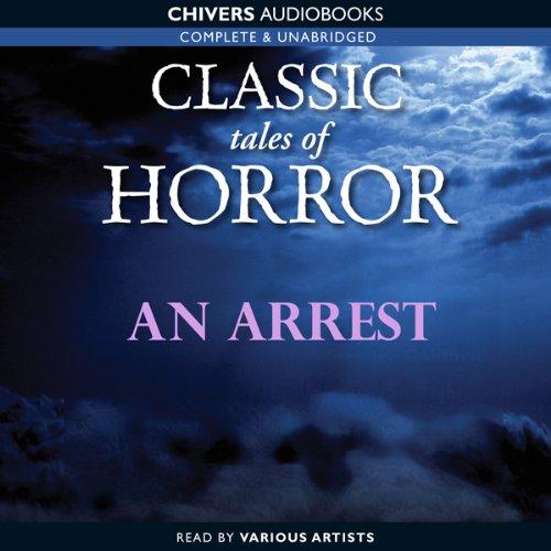 Classic Tales of Horror: An Arrest  Audiolibri