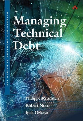 Managing Technical Debt: Reducing Friction in Software Development, 1/e (Sei Series in Software Engineering)