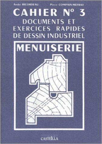 Exercices rapides de dessin industriel 3 : menuiserie de André Ricordeau,Pierre Compain-Mefray ( 1 avril 1992 )