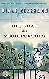 Die Frau des Zoodirektors: Eine Geschichte aus dem Krieg - Diane Ackerman