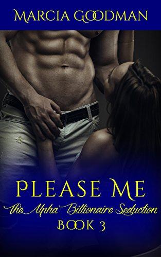 The Alpha Billionaire Seduction Book 3: Please Me: An Alpha Billionaire Romance series