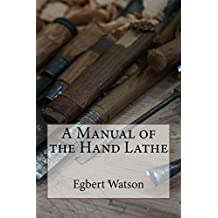 A Manual of the Hand Lathe (English Edition)