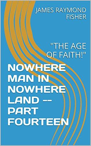 NOWHERE MAN IN NOWHERE LAND -- PART FOURTEEN:
