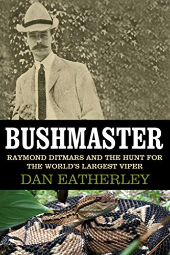 Bushmaster: Raymond Ditmars and the Hunt for the World's Largest Viper (Bushmaster)
