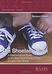 The Shoelace Book: A Mathematical Guide to the Best (And Worst) Ways to Lace Your Shoes (Mathematical World)