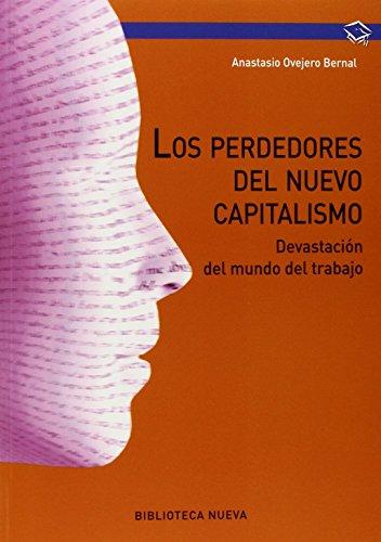 Los perdedores del nuevo capitalismo: La devastación del mundo del trabajo (PSICOLOGIA UNIVERSIDAD)