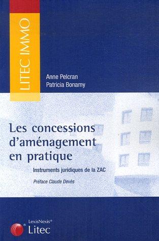 Les concessions d'aménagement en pratique : Instruments juridiques de la ZAC (ancienne édition)