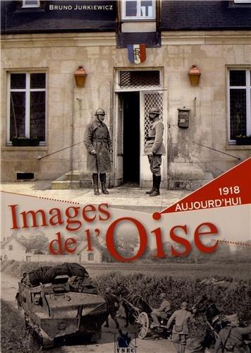 Images de l'Oise: 1918 et aujourd'hui.