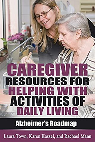Caregiver Resources for Helping with Activities of Daily Living (Alzheimer's Roadmap Book 7)