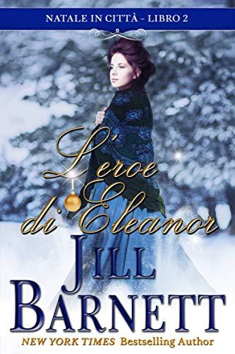 L'eroe di Eleanor (Natale in città Vol. 2) di [Barnett, Jill]