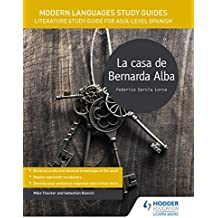 Modern Languages Study Guides: La casa de Bernarda Alba: Literature Study Guide for AS/A-level Spanish (Film and literature guides)