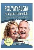 Polymyalgia erfolgreich behandeln: Der erste laienverständliche Ratgeber für Betroffene -