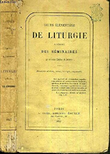 COURS ELEMENTAIRE DE LITURGIE A L'USAGE DES SEMINAIRES - 2ème EDITION.