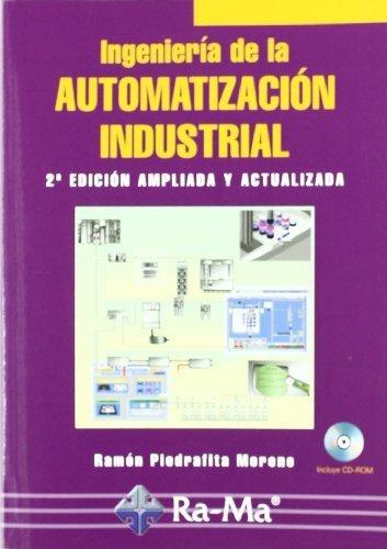 Ingeniería de la Automatización Industrial. 2ª Edición ampliada y actualizada. de Piedrafita Moreno, Ramón (2004) Tapa blanda