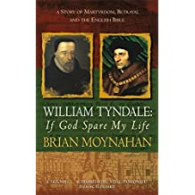By Brian Moynahan William Tyndale: If God Spare My Life - Martyrdom, Betrayal and the English Bible (New edition) [Paperback]