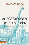 Ausgestorben, um zu bleiben: Dinosaurier und ihre Nachfahren (Taschenbücher)