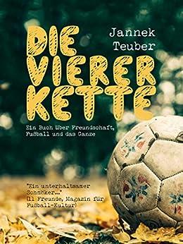 Die Viererkette: Ein Buch über Freundschaft, Fußball und das Ganze (German Edition) by [Teuber, Jannek]