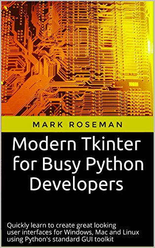 Modern Tkinter for Busy Python Developers: Quickly learn to create great  looking user interfaces for Windows, Mac and Linux using Python's standard