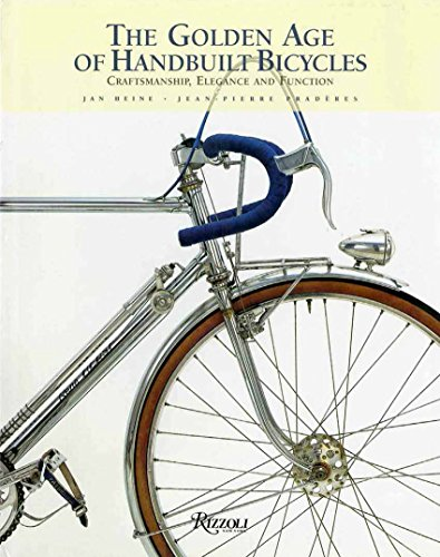 The Golden Age of Handbuilt Bicycles: Craftsmanship, Elegance and Function (Rizzoli Classics)