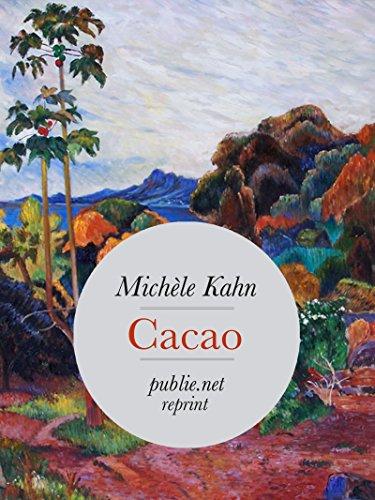 Cacao: Ou comment, sous le goût du chocolat, retrouver tout un pan de l'histoire universelle... (Temps Réel) par Michèle Kahn