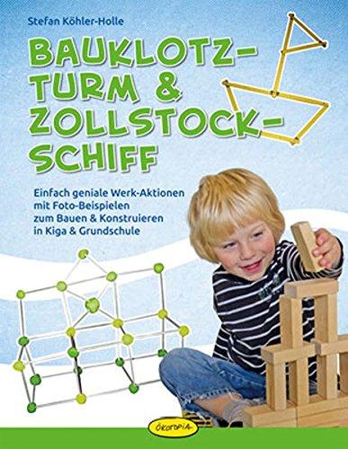 Preisvergleich Produktbild Bauklotz-Turm & Zollstock-Schiff: Einfach geniale Werk-Aktionen mit Foto-Beispielen zum Bauen & Konstruieren in Kiga & Grundschule