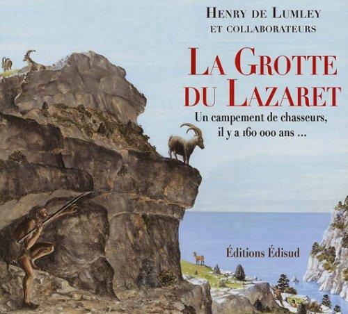 La Grotte du Lazaret : Un campement de chasseurs, il y a 160 000 ans