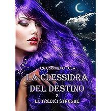 La Clessidra del Destino - Le Tredici Streghe (Vol. 2)