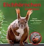 Eichhörnchen entdecken!: Unsere wilden Nachbarn - Ihre Lebensweise, ihre Besonderheiten - Birte Alber Carsten Cording