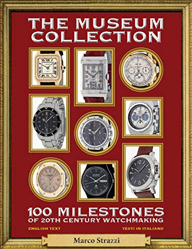 The Museum Collection: 100 Milestones of 20th Century Watchmaking - 100 pietre miliari dell'orologeria del Novecento