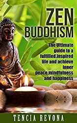 Zen: Zen Buddhism: The Ultimate Guide to A Fulfilled, Inspired Life and Achieve Inner Peace, Mindfulness and Happiness (Meditation, Reiki, Chakras) (English Edition)