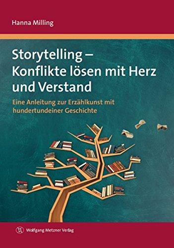 Storytelling - Konflikte lösen mit Herz und Verstand: Eine Anleitung zur Erzählkunst mit hundertundeiner Geschichte